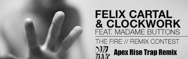 Felix Cartal & Clockwork – The Fire (feat. Madame Buttons) (Apex Rise Trap Remix)