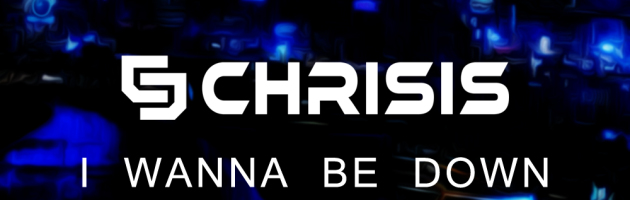 Chrisis – I Wanna Be Down (Free Download)