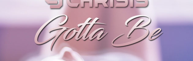 Chrisis – Gotta Be [Free Download]